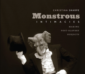 Monstrous Intimacies by Christina Sharpe