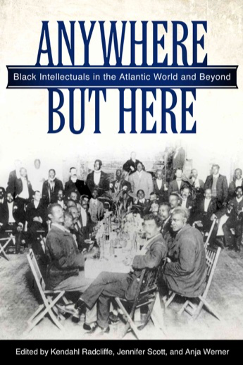 Anywhere-but-Here-Black-Intellectuals-in-the-Atlantic-World-and-Beyond-Hardcover-Medium