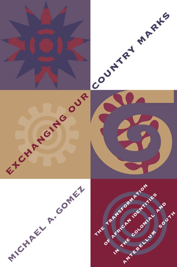 exchanging our country marks michael gomez Exchanging our country marks: the transformation of african identities in the colonial and antebellum south by gomez, michael a and a great selection of similar used, new and collectible books available now at abebookscom.