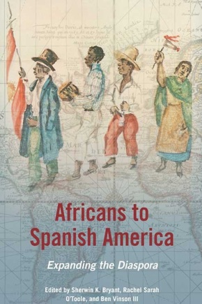 EDITED: Bryant, O'Toole, and Vinson on Africans to Spanish America